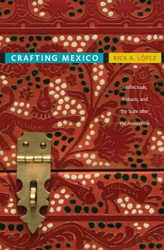 Crafting Mexico Intellectuals, Artisans, and the State after the Revolution  2010 edition cover