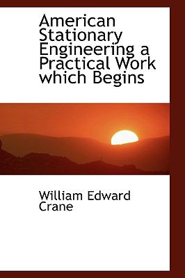 American Stationary Engineering a Practical Work Which Begins N/A 9781113617033 Front Cover