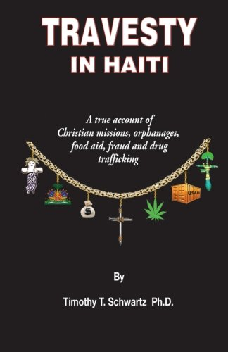 Travesty in Haiti A True Account of Christian Missions, Orphanages, Fraud, Food Aid and Drug Trafficking N/A edition cover