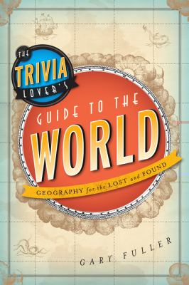 Trivia Lover's Guide to the World Geography for the Lost and Found N/A edition cover