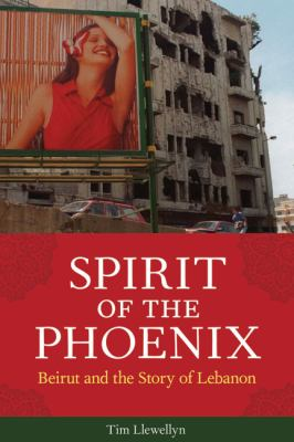 Spirit of the Phoenix Beirut and the Story of Lebanon  2010 9781569766033 Front Cover
