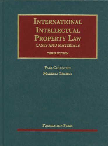 Goldstein and Trimble's International Intellectual Property Law, Cases and Materials, 3d  3rd 2012 (Revised) edition cover