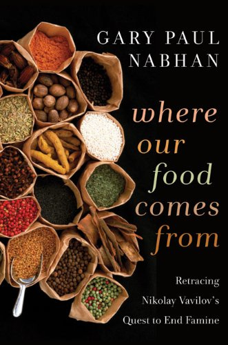 Where Our Food Comes From Retracing Nikolay Vavilov's Quest to End Famine  2011 edition cover