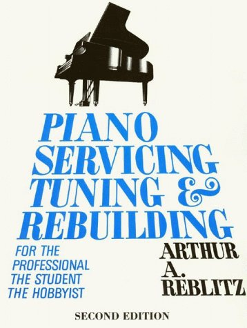 Piano Servicing, Tuning, and Rebuilding For the Professional, the Student, the Hobbyist 2nd edition cover