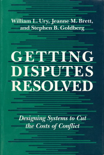 Getting Disputes Resolved Designing Systems to Cut the Costs of Conflict Reprint edition cover