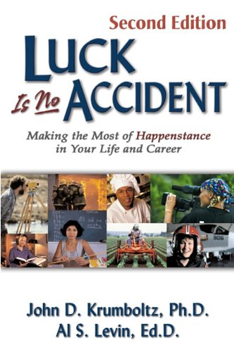 Luck Is No Accident: Making the Most of Happenstance in Your Life and Career 2nd 2010 edition cover