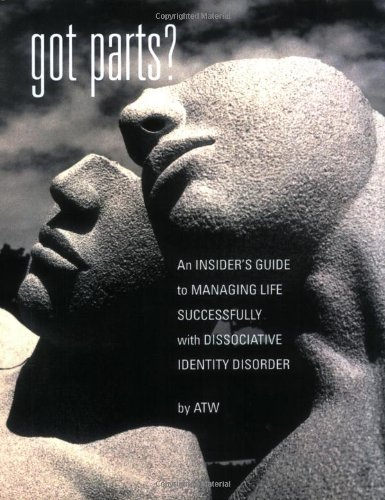 Got Parts? An Insider's Guide to Managing Life Successfully with Dissociative Identity Disorder  2005 9781932690033 Front Cover