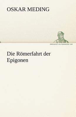 Die R�merfahrt der Epigonen  N/A 9783842470033 Front Cover