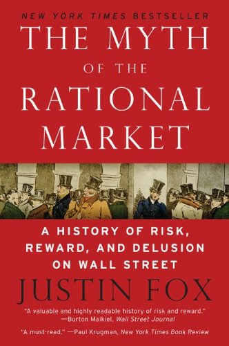 Myth of the Rational Market A History of Risk, Reward, and Delusion on Wall Street N/A edition cover