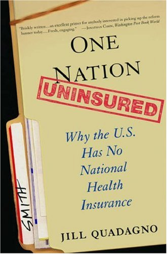 One Nation, Uninsured Why the U. S. Has No National Health Insurance N/A edition cover