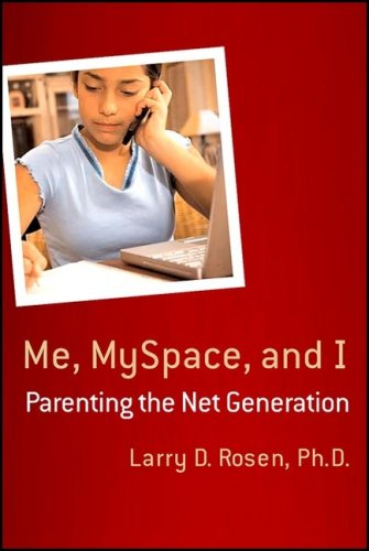 Me, Myspace, and I Parenting the Net Generation  2007 edition cover