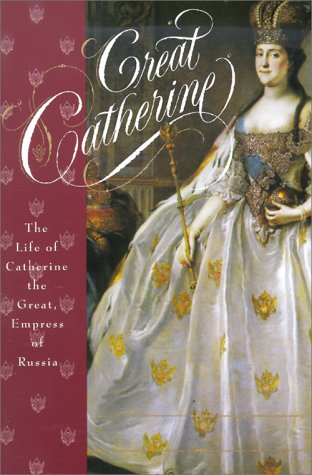 Great Catherine The Life of Catherine the Great, Empress of Russia 3rd (Revised) 9780312135034 Front Cover