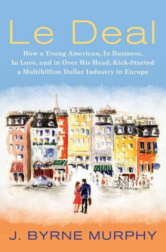 Deal How a Young American, in Business, in Love, and in over His Head, Kick-Started a Multibillion Dollar Industry in Europe  2008 edition cover