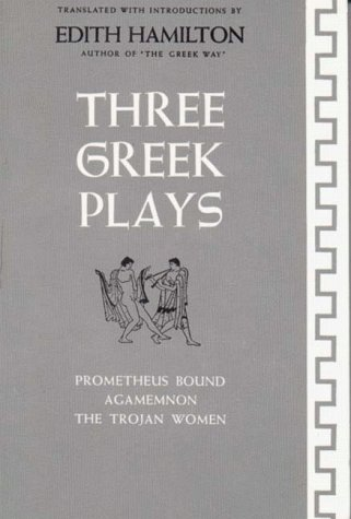 Three Greek Plays The Trojan Women, Prometheus Bound and Aggamemnon N/A edition cover