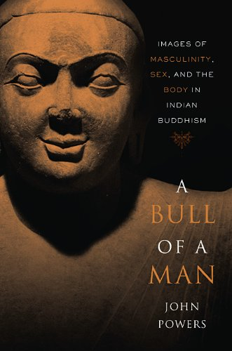 Bull of a Man Images of Masculinity, Sex, and the Body in Indian Buddhism  2009 edition cover