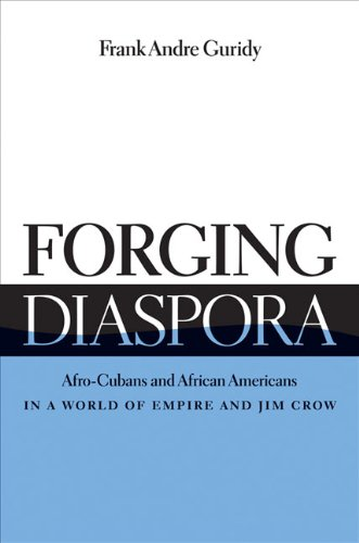Forging Diaspora Afro-Cubans and African Americans in a World of Empire and Jim Crow  2010 edition cover