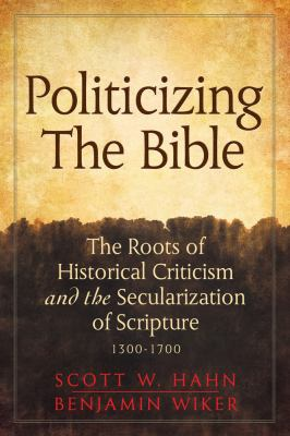 Politicizing the Bible The Roots of Historical Criticism and the Secularization of Scripture, 1300-1700 N/A edition cover