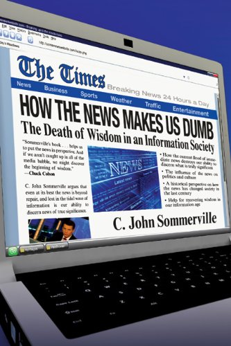 How the News Makes Us Dumb The Death of Wisdom in an Information Society N/A edition cover