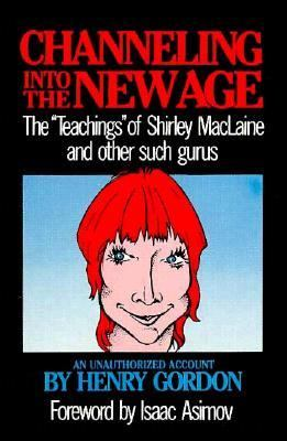 "Channeling into the New Age The ""Teachings"" of Shirley MacLaine and Other Such Gurus: An Unauthorized Edition  1988 9780879755034 Front Cover"