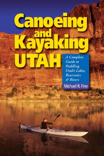 Canoeing and Kayaking Utah A Complete Guide to Paddling Utahs Lake Reservoirs and Rivers  2006 9780881507034 Front Cover