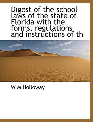 Digest of the School Laws of the State of Florida with the Forms, Regulations and Instructions of Th N/A 9781115111034 Front Cover