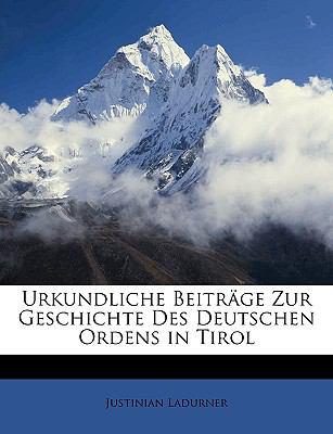Urkundliche Beiträge Zur Geschichte des Deutschen Ordens in Tirol N/A edition cover