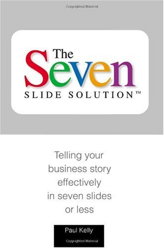 7-Slide Solution(tm) Telling Your Business Story in 7 Slides or Less N/A edition cover