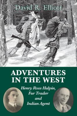 Adventures in the West Henry Halpin, Fur Trader and Indian Agent  2008 9781550028034 Front Cover