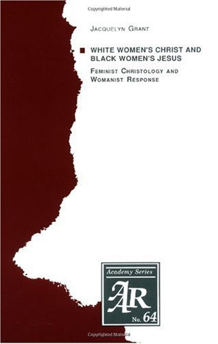 White Women's Christ and Black Women's Jesus Feminist Christology and Womanist Response N/A 9781555403034 Front Cover