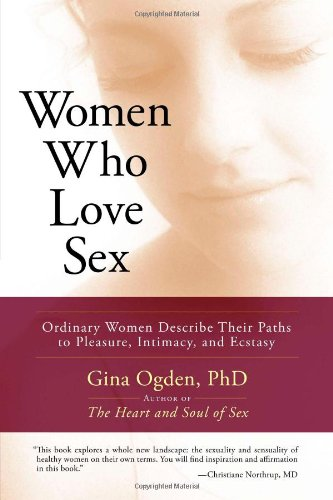 Women Who Love Sex Ordinary Women Describe Their Paths to Pleasure, Intimacy, and Ecstasy  2007 edition cover