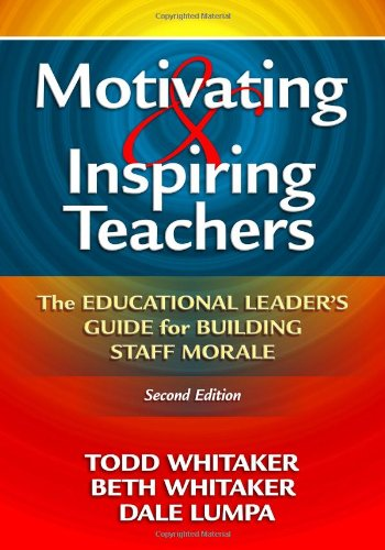 Motivating and Inspiring Teachers The Educational Leaders' Guide for Building Staff Morale 2nd 2009 (Revised) 9781596671034 Front Cover
