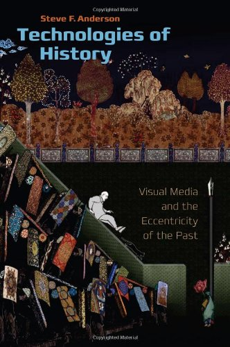Technologies of History Visual Media and the Eccentricity of the Past  2011 edition cover