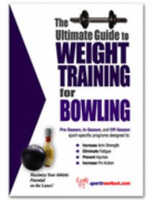 Ultimate Guide to Weight Training for Bowling N/A 9781932549034 Front Cover