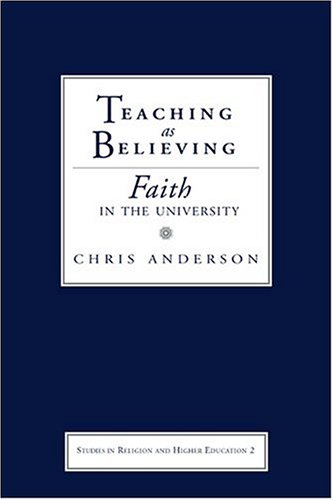 Teaching As Believing Faith in the University  2004 9781932792034 Front Cover