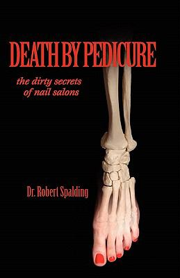 Death by Pedicure The dirty secrets of nail Salons N/A 9781935803034 Front Cover