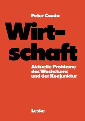Wirtschaft Aktuelle Probleme D. Wachstums U.D. Konjunktur 4th 1980 9783810003034 Front Cover
