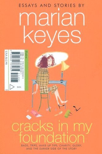Cracks in My Foundation Bags, Trips, Make-Up Tips, Charity, Glory, and the Darker Side of the Story: Essays and Stories by Marian Keyes  2005 9780060787035 Front Cover