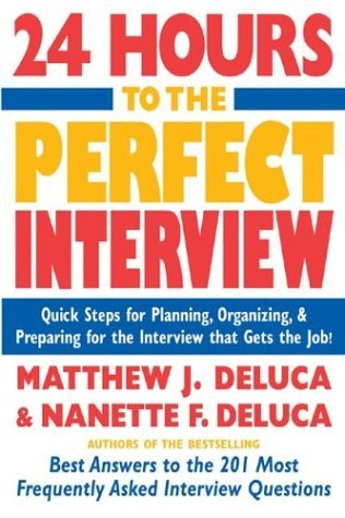 24 Hours to the Perfect Interview Quick Steps for Planning, Organizing, and Preparing for the Interview That Gets the Job  2004 9780071424035 Front Cover