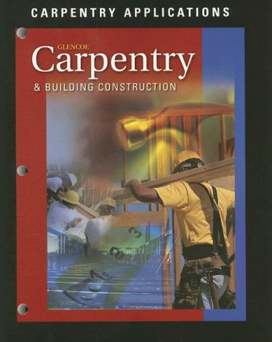 Carpentry and Building Construction Carpentry Applications 6th 2004 9780078227035 Front Cover