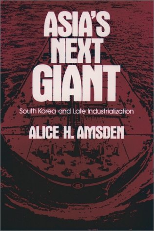 Asia's Next Giant South Korea and Late Industrialization  1989 (Reprint) edition cover