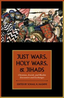 Just Wars, Holy Wars, and Jihads Christian, Jewish, Muslim Encounters and Exchanges  2012 9780199755035 Front Cover