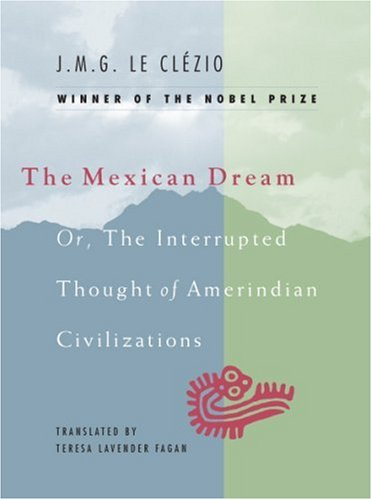 Mexican Dream Or, the Interrupted Thought of Amerindian Civilizations N/A 9780226110035 Front Cover