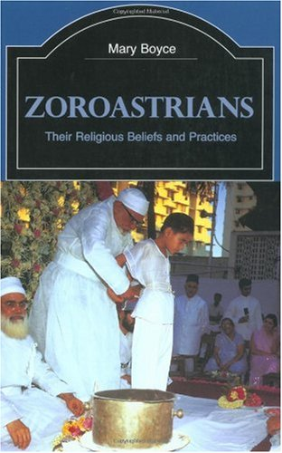 Zoroastrians Their Religious Beliefs and Practices 2nd 2000 (Revised) edition cover