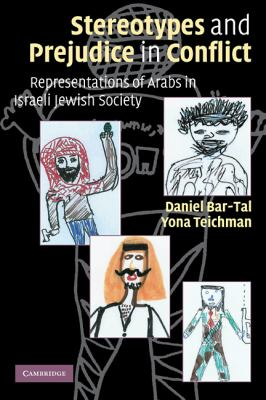 Stereotypes and Prejudice in Conflict Representations of Arabs in Israeli Jewish Society N/A 9780521127035 Front Cover