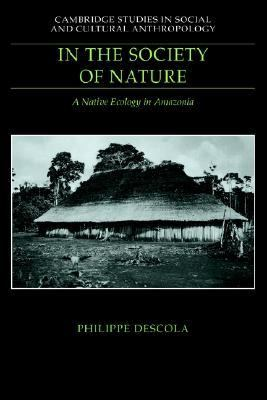 In the Society of Nature A Native Ecology in Amazonia  1996 9780521411035 Front Cover