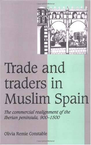 Trade and Traders in Muslim Spain The Commercial Realignment of the Iberian Peninsula, 900-1500  1996 9780521565035 Front Cover