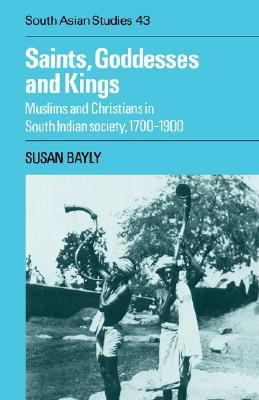 Saints, Goddesses and Kings Muslims and Christians in South Indian Society, 1700-1900  2002 9780521891035 Front Cover