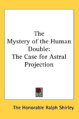 Mystery of the Human Double : The Case for Astral Projection N/A 9780548056035 Front Cover