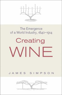 Creating Wine The Emergence of a World Industry, 1840-1914  2012 edition cover