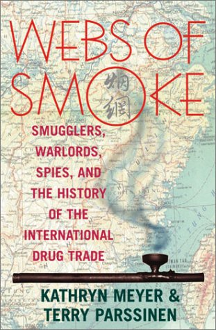 Webs of Smoke Smugglers, Warlords, Spies, and the History of the International Drug Trade  2002 edition cover